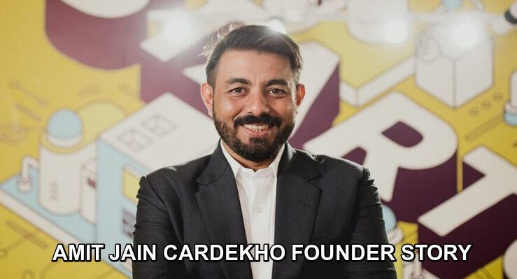 AMIT JAIN CARDEKHO FOUNDER STORY| CARDEKHO VALUATION-getinstartup