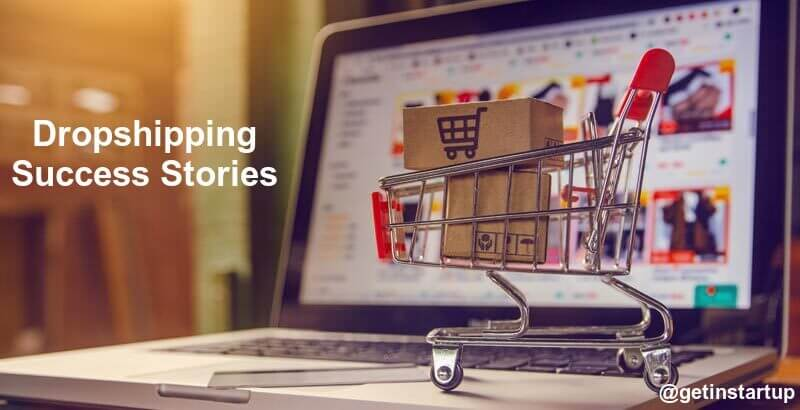 Dropshipping Success Stories | Success Stories of Dropshipping-getinstartup