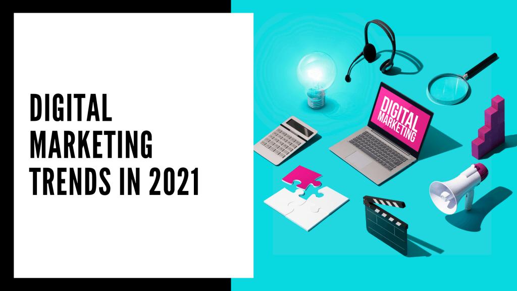 Digital Marketing Trends 2021 Recent Marketing Trends You Must Know-getinstartup