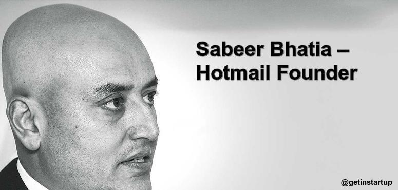 Sabeer Bhatia – Hotmail Founder   Fastest Viral Hit on Web-getinstartup