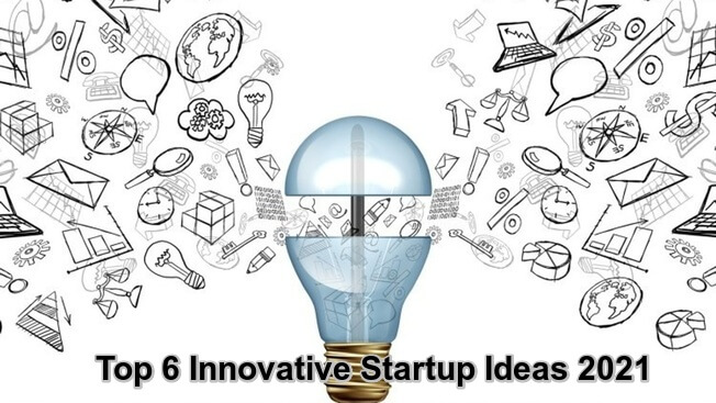 Top 6 Innovative Startup Ideas 2021 Everyone Should Know-getinstartup